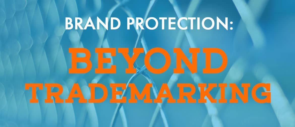 Brand Protection Beyond Trademarking